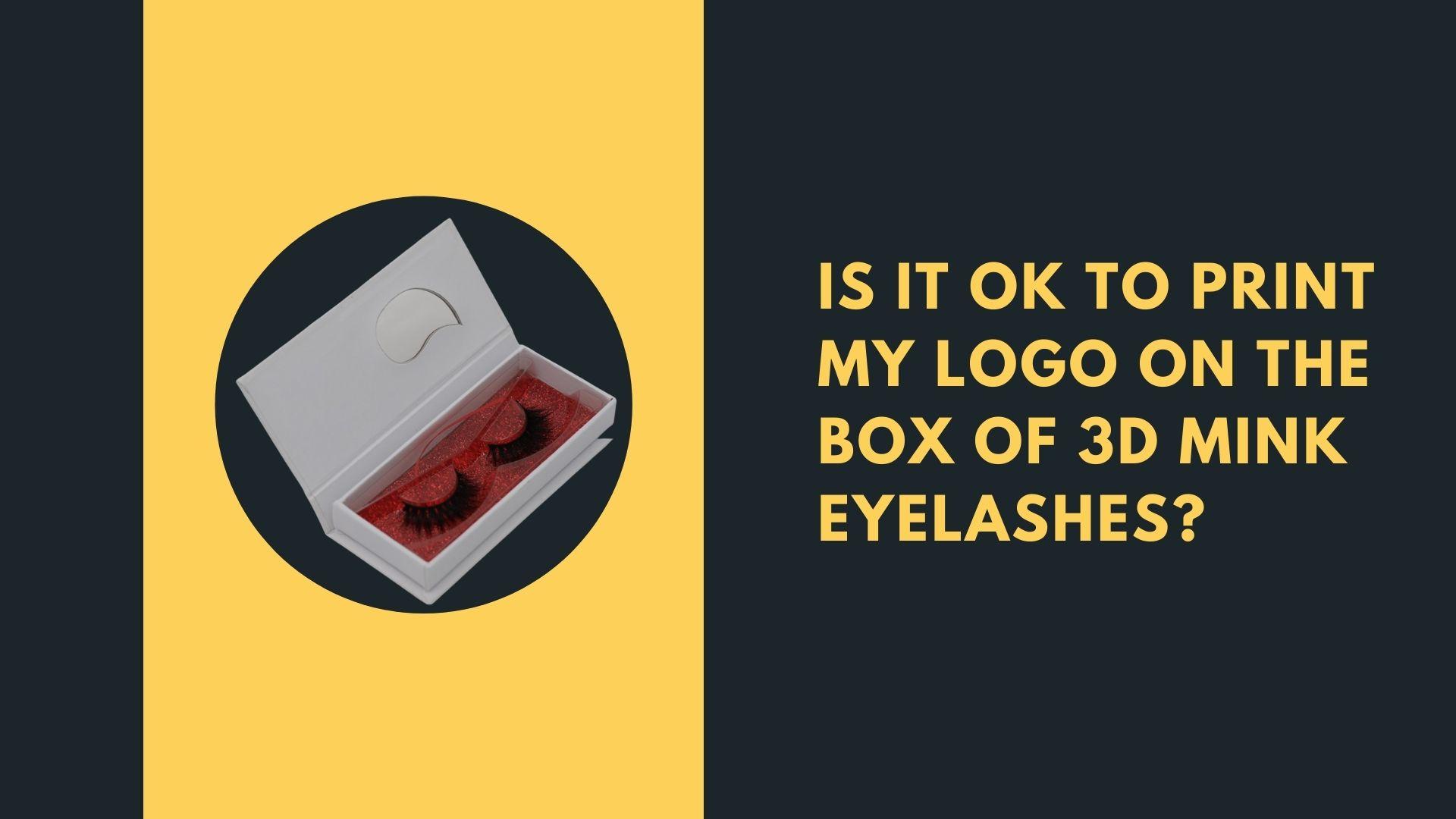 Is it ok to print my logo on the box of 3D mink eyelashes