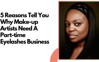 5 Reasons Tell You Why Make-up Artists Need A Part-time Eyelashes Business