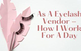As A Eyelash Vendor - How I Work For A Day