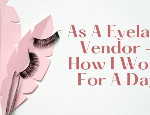 As A Eyelash Vendor – How I Work For A Day