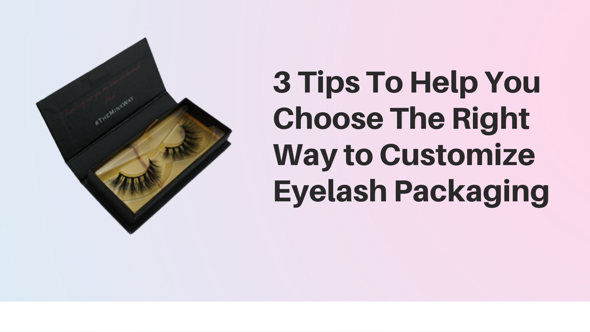 3 Tips To Help You Choose The Right Way to Customize Eyelash Packaging
