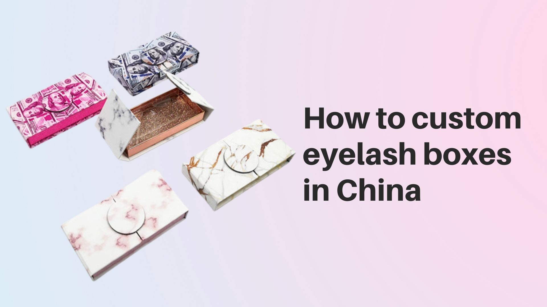 How to custom eyelash boxes in China